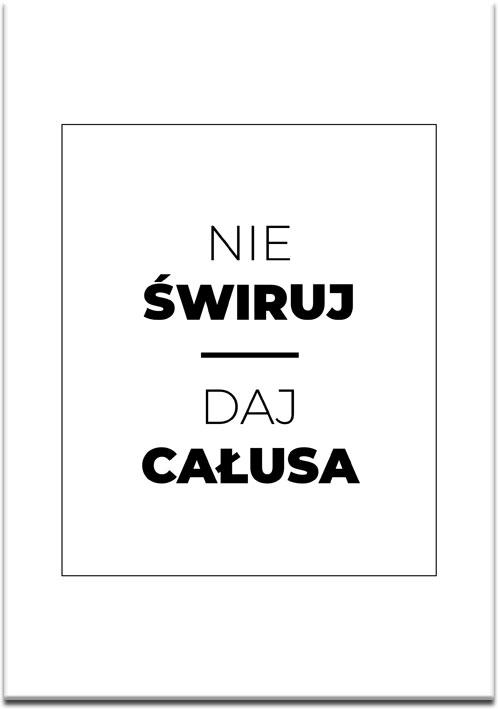 Plakat Z Sentencją Nie świruj Daj Całusa