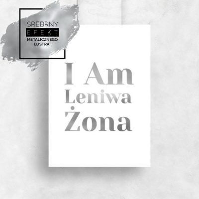 Plakat z napisem I am leniwa żona srebrny