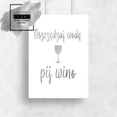 Plakat srebrny oszczędzaj wodę pij wino
