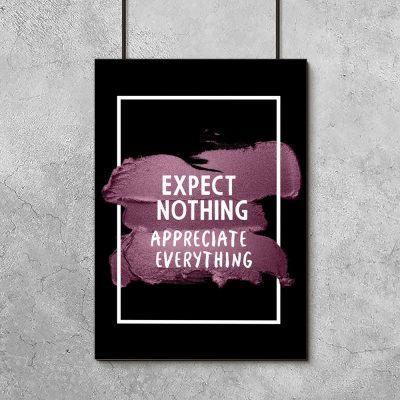 plakat z napisem Expect nothing appreciate everything